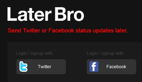 Later Bro- schedule messages for Twitter and Facebook