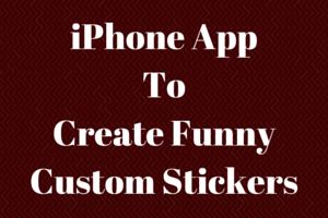 iPhone App To Create Funny Custom Stickers
