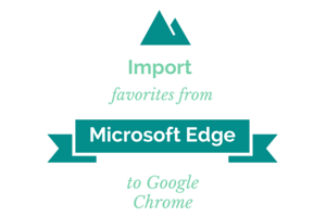 import favorites from Microsoft Edge to Google Chrome