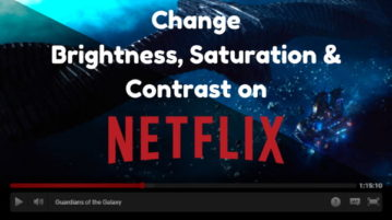 How To Change Brightness, Contrast, Saturation of Netflix Videos