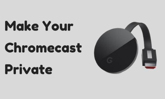 make chromecast private