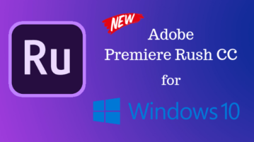 Adobe Premiere Rush CC for Windows 10: All You Need To Know