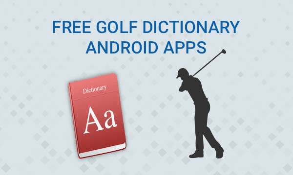 3 Free Golf Dictionary Android Apps to Learn Common Golf Terms