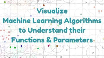 Free Tool To Visualize Machine Learning Algorithms To Understand Their Functions, Parameters