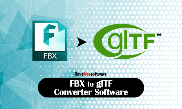 Convert FBX to glTF File with These Free Software