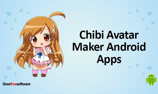 7 Free Chibi Avatar Maker Android Apps