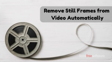 Remove Still Frames from Video Automatically with This Free Software