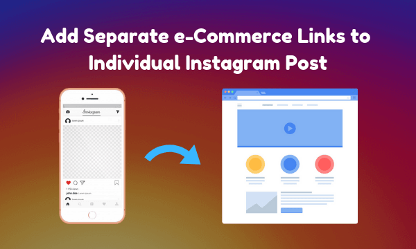 How to Add Separate e-Commerce Links to Each Instagram Post