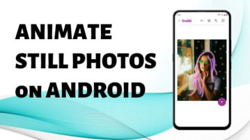 How to Animate Still Photos on Android for Free?