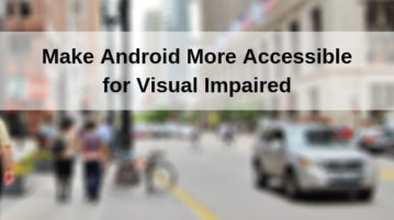How to Make Android Easily Accessible for Visual Impaired?