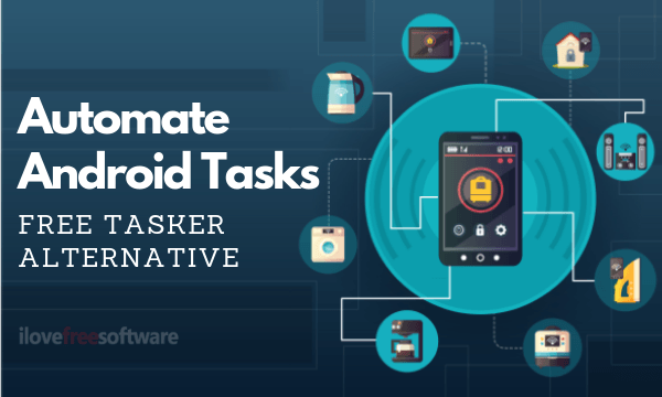 Free Tasker Alternative to Automate Android Tasks