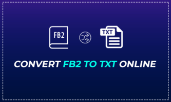 Convert FB2 to TXT Online with These Free Websites