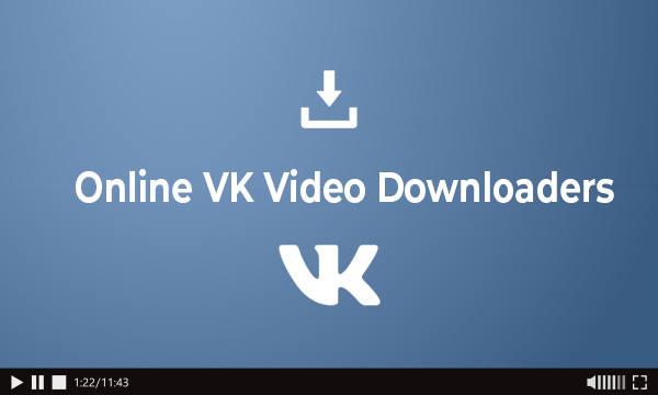 5 VK Video Downloader Online Free to Easily download VK