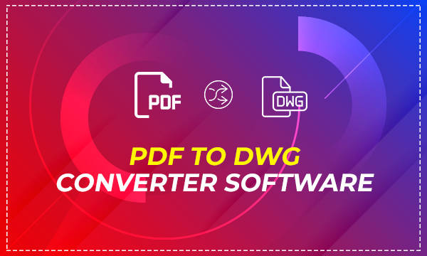 Free PDF to DWG Converter Software for Windows