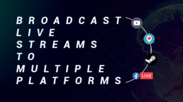 Broadcast Live Streams to YouTube, Twitch, 30+ Streaming Sites At Once