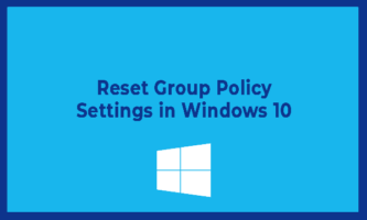 How to Reset Group Policy Settings in Windows 10: 3 Methods