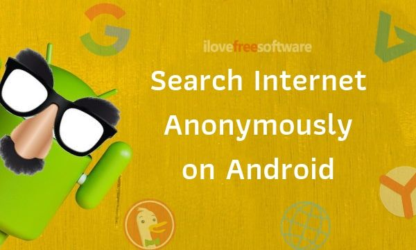 Search Internet Anonymously with These Free Android Apps