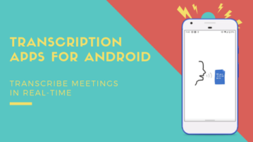 4 Free Transcription Apps for Android to Transcribe Meetings In Real-Time