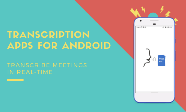 4 Free Transcription Apps for Android to Transcribe Meetings In Real