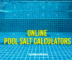 online pool salt calculators