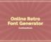 Online Retro Font Generator