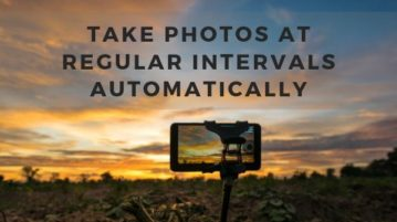 Free Android Apps to Take Photos at Regular Intervals Automatically