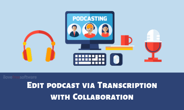 Podcast Maker with Live Recording, Transcript-based Editing, Real-time Collaboration