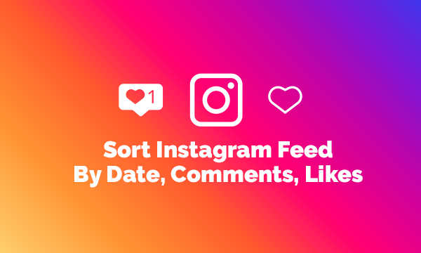 How to Sort Instagram Feed By Date, Comments, Likes?