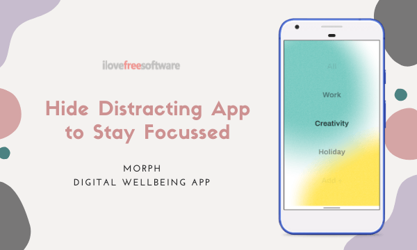 Hide Distracting Apps to Stay Focused with Morph Digital Wellbeing App