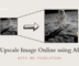 Increase Image Resolution Online Using AI with no Pixelation
