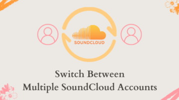How to Switch Between Multiple SoundCloud Accounts in 1-Click?
