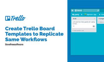 How to Create Trello Board Templates to Replicate Same Workflows?