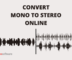 Convert Mono to Stereo Online with These Free Websites
