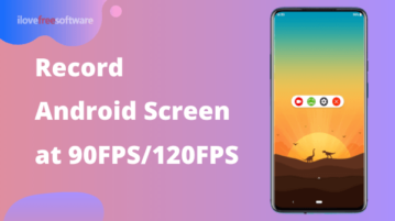 Free Android Screen Recording App to Record Screen at 90FPS, 120FPS