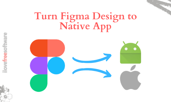 Turn Figma Design into Android, iOS App without Coding