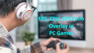 How to Show FPS, CPU, GPU info as an Overlay in PC Games?