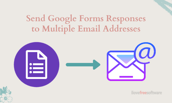 How to Send Google Forms Responses to Multiple Email Addresses?