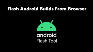 How to Flash Android Builds From Browser using Android Flash Tool?