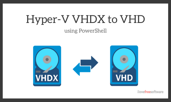 How to Convert Hyper-V VHDX file to VHD using PowerShell?
