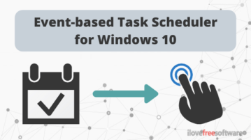 Free Task Scheduler tool to Create Event-based Actions on Windows 10