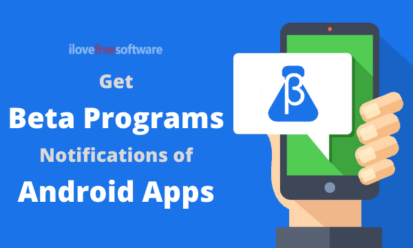 Get Beta Program Notifications of Android Apps: Beta Maniac