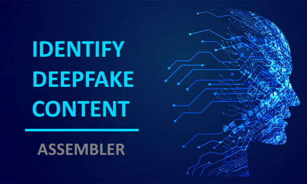 Identify Deepfake Content using Assembler A Tool by Google