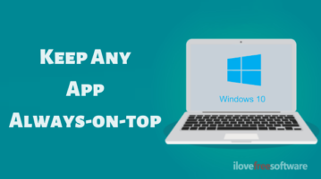 How to Keep Any App Always-on-top on Windows 10?