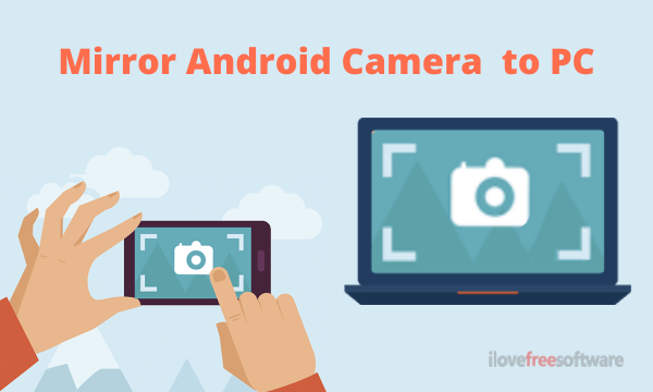 How to Mirror Android Camera to PC?