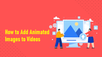 Add Animated Images to Videos