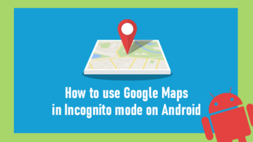 Use Google Maps in Incognito Mode on Android