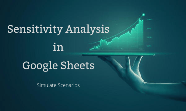 How to do Sensitivity Analysis in Google Sheets to Simulate Scenarios?