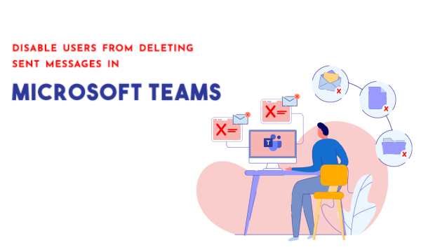 How to Disable Users from Deleting Sent Message in Microsoft Teams?