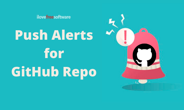 Get Real-time GitHub Alerts for Issues, Pull, Push, Release