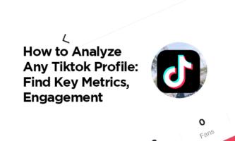How to Analyze Any Tiktok Profile: Find Key Metrics, Engagement